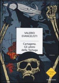 Cartagena. Gli ultimi della Tortuga - Mondadori (2012)
