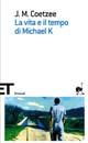 J. M. Coetzee - La vita e il tempo di Michael K.