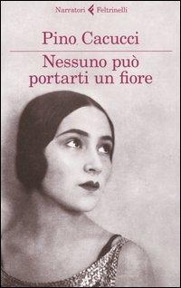 Nessuno può portarti un fiore - Feltrinelli (2012)