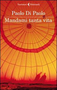 Mandami tanta vita - Feltrinelli (2013)