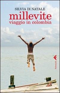 Millevite. Viaggio in Colombia - Feltrinelli (2012)