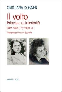 Il volto. Principio di interiorità: Edith Stein, Etty Hillesum - Marietti (2012)