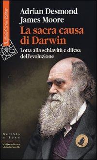 La sacra causa di Darwin. Lotta alla schiavitù e difesa dell'evoluzione - Cortina Raffaello (2012)
