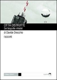 Città distrutte. Sei biografie infedeli - Gaffi Editore in Roma (2012)