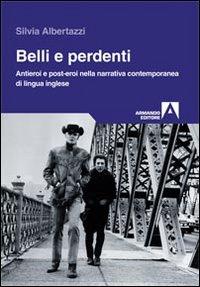 Belli e perdenti. Antieroi e post-eroi nella narrativa contemporanea di lingua inglese - Armando Editore (2012)