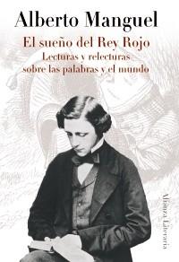 El sueño del Rey Rojo. Lecturas y relecturas sobre las palabras y el mundo - Alianza Editorial (2012)